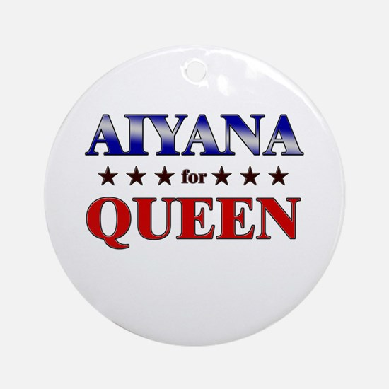 AIYANA for queen Ornament (Round)