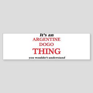 It's an Argentine Dogo thing, y Bumper Sticker
