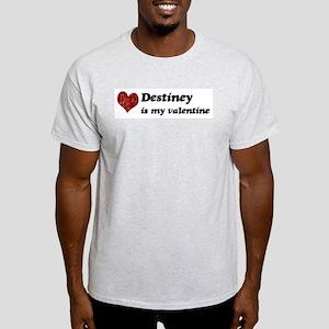 Destiney is my valentine Light T-Shirt