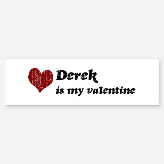 Derek is my valentine Bumper Bumper Bumper Sticker