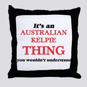 It's an Australian Kelpie thing, Throw Pillow