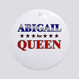 ABIGAIL for queen Ornament (Round)