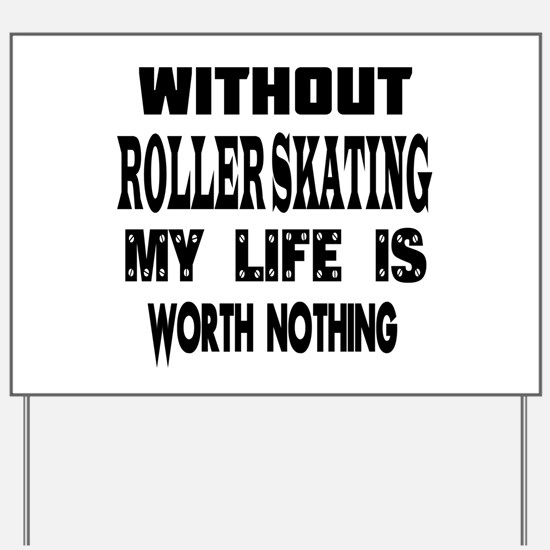 Roller Skating Is My Life Yard Sign