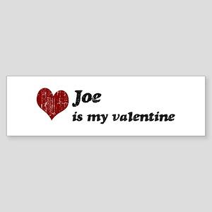 Joe is my valentine Bumper Sticker
