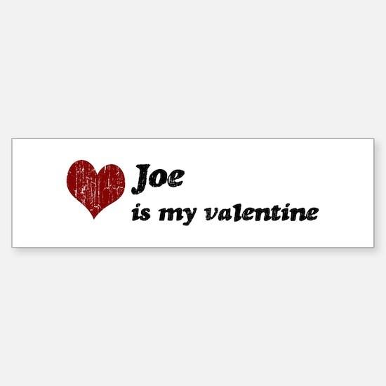Joe is my valentine Bumper Bumper Bumper Sticker