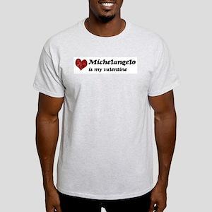 Michelangelo is my valentine Light T-Shirt