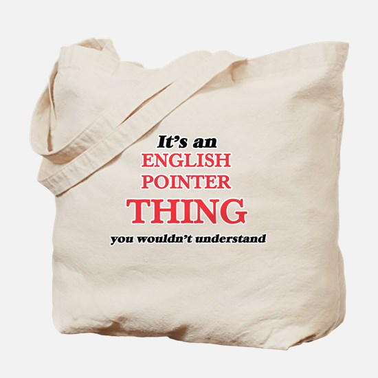 It's an English Pointer thing, you wo Tote Bag