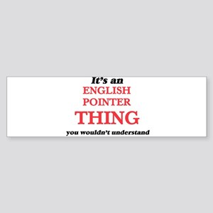 It's an English Pointer thing, Bumper Sticker