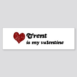 Trent is my valentine Bumper Sticker