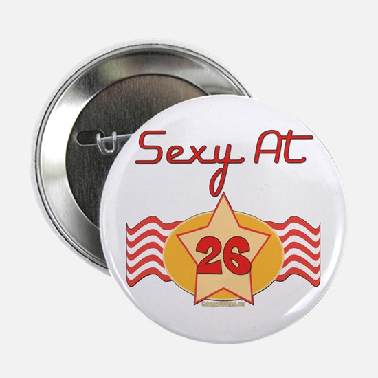 """Sexy At 26 2.25"""" Button"""