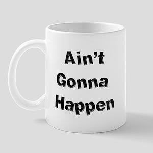 Ain't Gonna Happen Mug