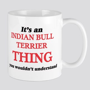 It's an Indian Bull Terrier thing, you wo Mugs