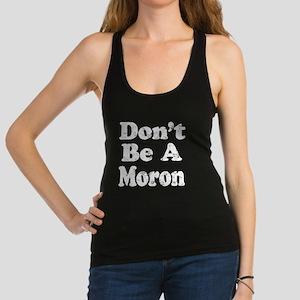 Don't Be A Moron Tank Top