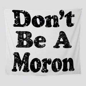 Don't Be A Moron Wall Tapestry
