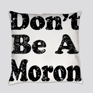 Don't Be A Moron Everyday Pillow