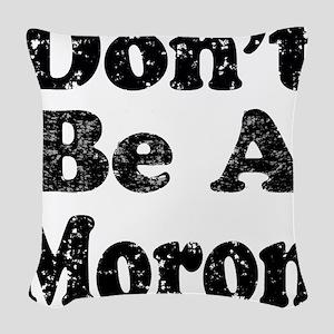 Don't Be A Moron Woven Throw Pillow