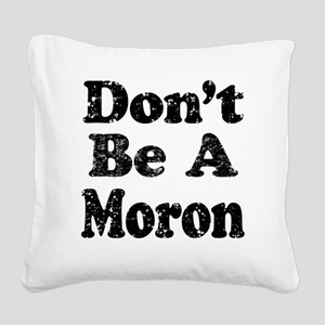 Don't Be A Moron Square Canvas Pillow