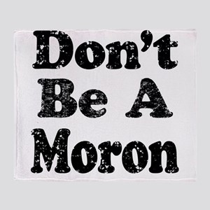 Don't Be A Moron Throw Blanket