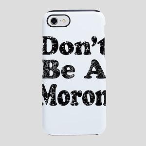 Don't Be A Moron iPhone 8/7 Tough Case