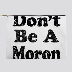 Don't Be A Moron Makeup Bag