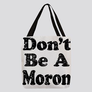 Don't Be A Moron Polyester Tote Bag