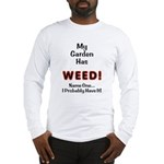 My Garden Has Weed! Long Sleeve T-Shirt