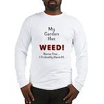 My Garden Has Weed! Long Sleeve T-Shirt