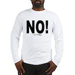 NO! Long Sleeve T-Shirt