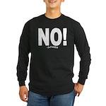 NO! Long Sleeve Dark T-Shirt