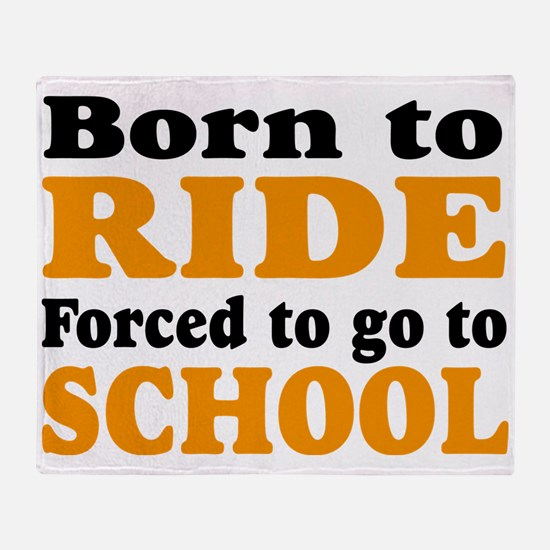 born to ride forced to go to school Throw Blanket
