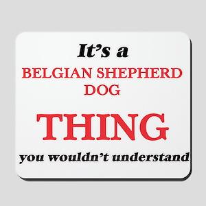 It's a Belgian Shepherd Dog thing, y Mousepad