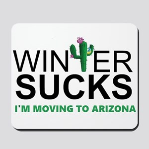 Winter Suck - I am moving to Arizona Mousepad