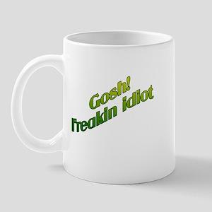 GOSH! FREAKIN IDIOT Mug