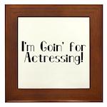 I'm Goin' for Actressing! Framed Tile