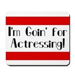 I'm Goin' for Actressing! Mousepad