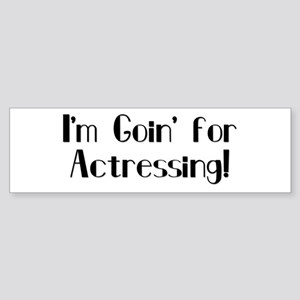 I'm Goin' for Actressing! Bumper Sticker