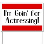 I'm Goin' for Actressing! Yard Sign