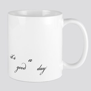 It's a Good Day Mugs