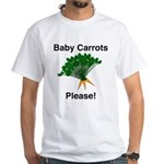 Baby Carrots Please! White T-Shirt