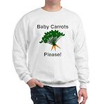 Baby Carrots Please! Sweatshirt