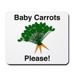 Baby Carrots Please! Mousepad