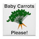 Baby Carrots Please! Tile Coaster
