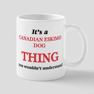 It's a Canadian Eskimo Dog thing, you wou Mugs