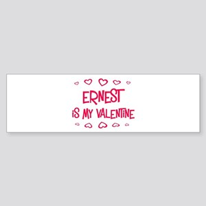 Ernest is my valentine Bumper Sticker