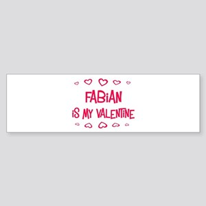 Fabian is my valentine Bumper Sticker
