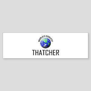 World's Coolest THATCHER Bumper Sticker