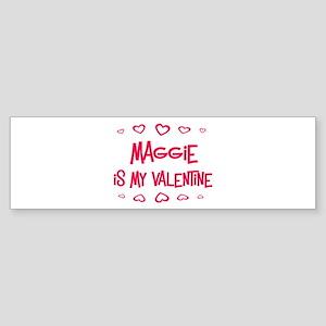 Maggie is my valentine Bumper Sticker