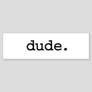 dude. Bumper Sticker