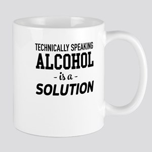 Technically Speaking Alcohol Is A Solution Mugs