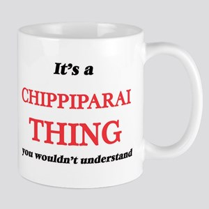 It's a Chippiparai thing, you wouldn' Mugs